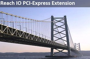 Reach IO PCI-Express Extension